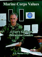 Marine Corps Values: A User' Guide for Discussion Leaders (Paperback)