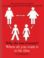 Why Do You Overeat?: When All You Want is to be Slim (Paperback)