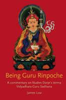 Being Guru Rinpoche: A Commentary on Nuden Dorje's Terma Vidyadhara Guru Sadhana (Paperback)
