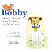 Bobby: A True Story of Cruelty, Love and Gratitude (Paperback)