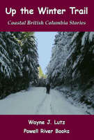 Up the Winter Trail: Coastal British Columbia Stories (Paperback)