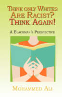 Think Only Whites are Racist? Think Again!: A Blackman's Perspective (Paperback)