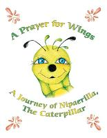A Prayer for Wings: A Journey of Nipaerilla, the Caterpillar (Paperback)