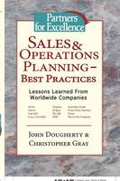 Sales and Operations Planning: Best Practices - Lessons Learned from Worldwide Companies (Hardback)