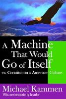 A Machine That Would Go of Itself: The Constitution in American Culture (Paperback)