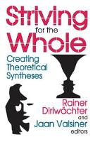 Striving for the Whole: Creating Theoretical Syntheses (Hardback)
