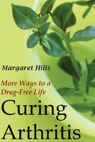 Curing Arthritis: More Ways to a Drug-Free Life (Paperback)