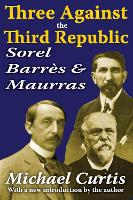 Three Against the Third Republic: Sorel, Barres and Maurras (Paperback)