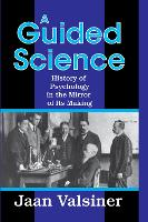 A Guided Science: History of Psychology in the Mirror of Its Making (Hardback)
