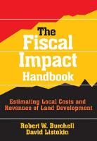 The Fiscal Impact Handbook: Estimating Local Costs and Revenues of Land Development (Paperback)