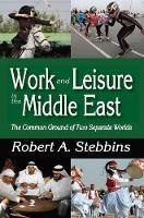 Work and Leisure in the Middle East: The Common Ground of Two Separate Worlds (Hardback)