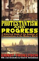 Protestantism and Progress: A Historical Study of the Relation of Protestantism to the Modern World (Paperback)
