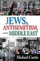 Jews, Antisemitism, and the Middle East (Hardback)