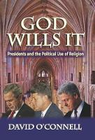 God Wills it: Presidents and the Political Use of Religion - American Presidents Series (Hardback)
