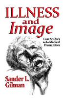 Illness and Image: Case Studies in the Medical Humanities (Hardback)
