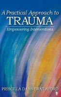 A Practical Approach to Trauma: Empowering Interventions (Hardback)