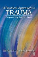 A Practical Approach to Trauma: Empowering Interventions (Paperback)