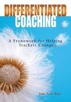 Differentiated Coaching: A Framework for Helping Teachers Change (Paperback)