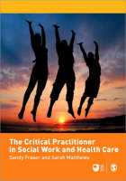 The Critical Practitioner in Social Work and Health Care - Published in Association with The Open University (Paperback)