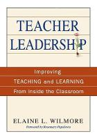 Teacher Leadership: Improving Teaching and Learning From Inside the Classroom (Paperback)