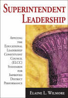 Superintendent Leadership: Applying the Educational Leadership Constituent Council Standards for Improved District Performance (Paperback)