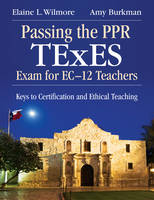Passing the PPR TExES Exam for EC-12 Teachers: Keys to Certification and Ethical Teaching (Paperback)