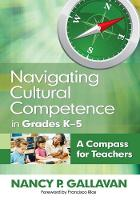 Navigating Cultural Competence in Grades K-5: A Compass for Teachers (Paperback)