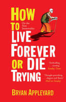How to Live Forever or Die Trying: On the New Immortality (Paperback)