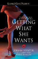 Getting What She Wants: Ellora's Cave - Ellora's Cave Presents... (Paperback)