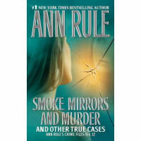 Smoke, Mirrors, and Murder: And Other True Cases - Ann Rule's Crime Files 12 (Paperback)