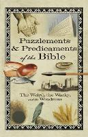 Puzzlements & Predicaments of the Bible: The Weird, the Wacky, and the Wondrous (Paperback)