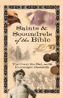 Saints & Scoundrels of the Bible: The Good, the Bad, and the Downright Dastardly (Paperback)