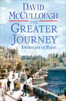 The Greater Journey: Americans in Paris (Hardback)