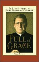 Full of Grace: An Oral Biography of John Cardinal O'Connor (Paperback)