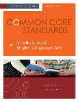 Common Core Standards for Middle School English Language Arts: A Quick-Start Guide (Paperback)