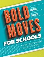 Bold Moves for Schools: How We Create Remarkable Learning Environments (Paperback)