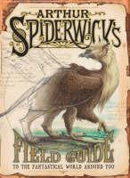 Arthur Spiderwick's Field Guide: To the Fantastic World Around You - SPIDERWICK CHRONICLE (Hardback)