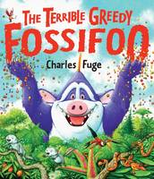 The Terrible Greedy Fossifoo (Paperback)