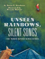 Unseen Rainbows, Silent Songs: The World Of Animal Senses (Paperback)