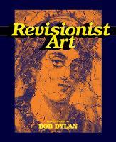 Revisionist Art: 30 Works by Bob Dylan (Hardback)