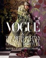 Vogue and The Metropolitan Museum of Art Costume Institute: Parties, Exhibitions, People (Hardback)