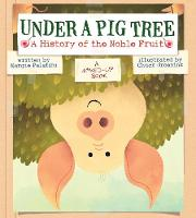 Under a Pig Tree: A History of the Noble Fruit (A Mixed-Up Book) (Hardback)