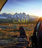 Fifty Places to Camp Before You Die (Hardback)