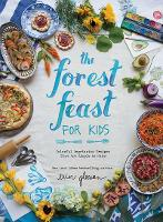 The Forest Feast for Kids: Colorful Vegetarian Recipes That Are Simple to Make (Hardback)