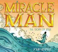 Miracle Man: The Story of Jesus (Hardback)