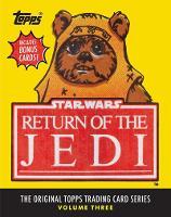 Star Wars: Return of the Jedi: The Original Topps Trading Card Series, Volume Three - Topps Star Wars (Hardback)