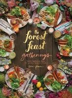 Forest Feast Gatherings: Simple Vegetarian Menus for Hosting Friends &Family