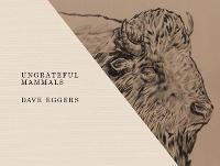 Ungrateful Mammals (Hardback)