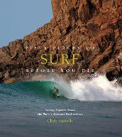 Fifty Places to Surf Before You Die:Surfing Experts Share the Wor