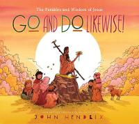 Go and Do Likewise!: The Parables and Wisdom of Jesus (Hardback)